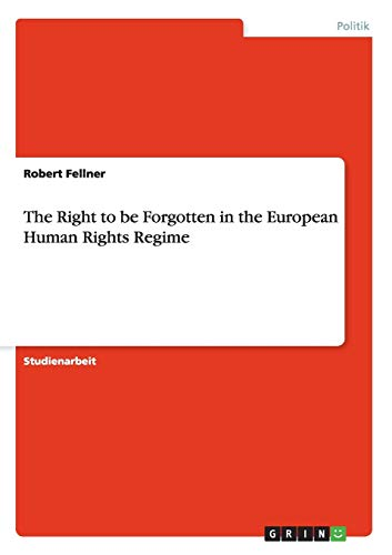 The Right to be Forgotten in the European Human Rights Regime