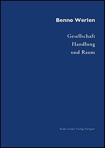 Gesellschaft, Handlung und Raum: Grundlagen handlungstheoretischer Sozialgeographie