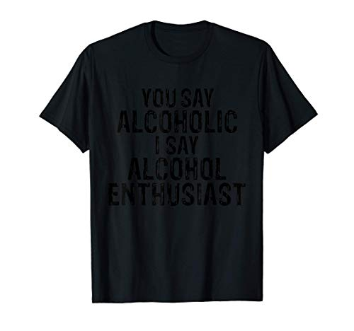 Alkohol-Enthusiast Alkohol-Thema Pun Alkoholiker Schnaps-Lie T-Shirt