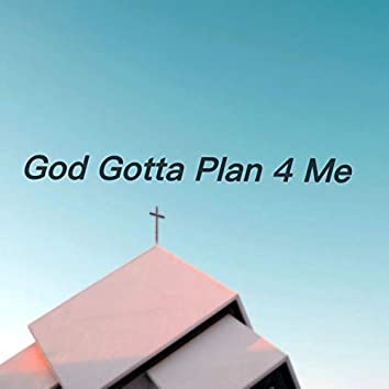 God Gotta Plan for Me (feat. King K)