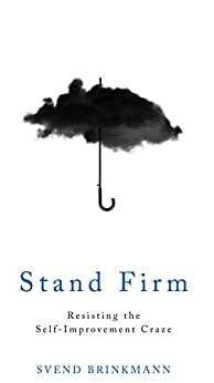 Stand Firm: Resisting the Self-Improvement Craze (English Edition) van [Svend Brinkmann]