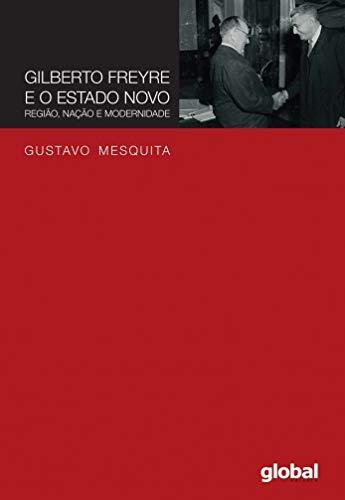 Gilberto Freyre e o Estado Novo: região, nação e modernidade