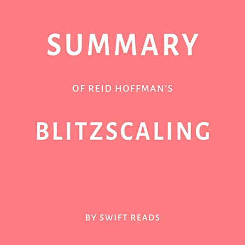 Summary of Reid Hoffman's Blitzscaling                   By:                                                                                                                                 Swift Reads                               Narrated by:                                                                                                                                 George Drake Jr.                      Length: 29 mins     Not rated yet     Overall 0.0