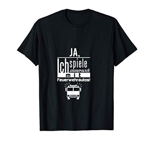 Feuerwehr - Ich spiele immernoch mit Feuerwehrauto! T-Shirt