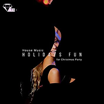 Holidays Fun - House Music For Christmas Party