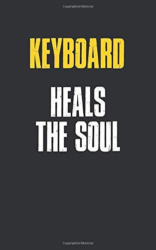 Keyboard Heals The Soul : 5 x 8 inches Notebook Journal to Write In with Ruled Lined 120 Pages  and a Funny Quote on a Modern Matte Finish Cover: Funny Keyboard Notebooks For Writing