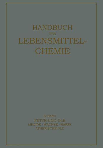 Fette und Öle: Lipoide · Wachse · Harƶe, Ätherische Öle (Handbuch der Lebensmittelchemie (4), Band 4)