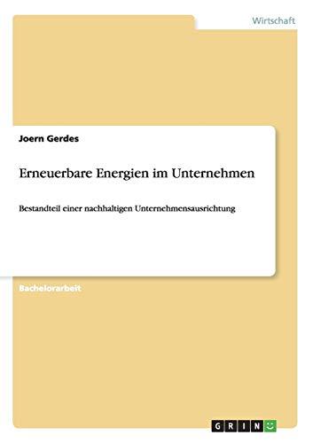 Erneuerbare Energien im Unternehmen: Bestandteil einer nachhaltigen Unternehmensausrichtung (German