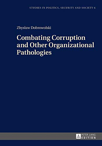 Combating Corruption and Other Organizational Pathologies (Studies in Politics, Security and Society Book 6) (English Edition)