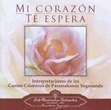 Mi Corazon Te Espera: Interpretaciones De Los Cantos Cosmicos De Paramahansa Yoganda (Spanish Edition)