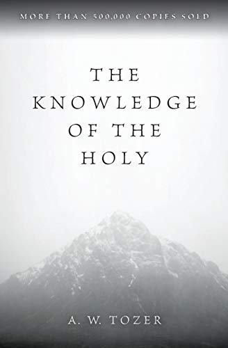 Knowledge of the Holy, The: The Attributes of God: Their Meaning in the Christian Life
