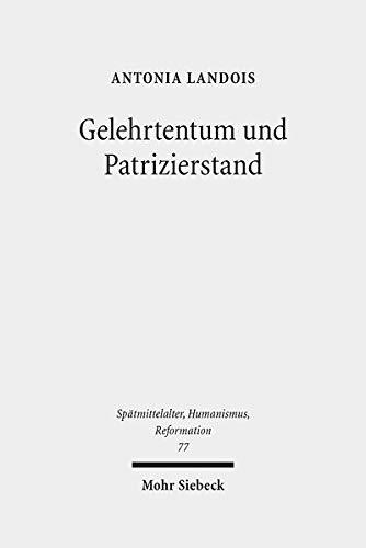Gelehrtentum und Patrizierstand: Wirkungskreise des Nürnberger Humanisten Sixtus Tucher (1459-1507) (Spätmittelalter, Humanismus, Reformation /Studies ... Middle Ages, Humanism and the Reformation)