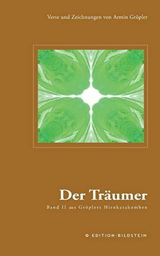 Der Träumer: Band II aus Gröülers Hirnkatakomben