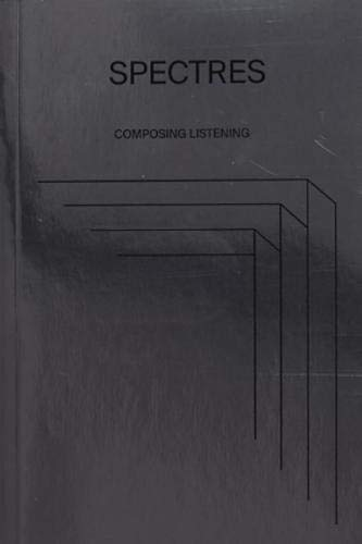 Spectres: Composing Listening
