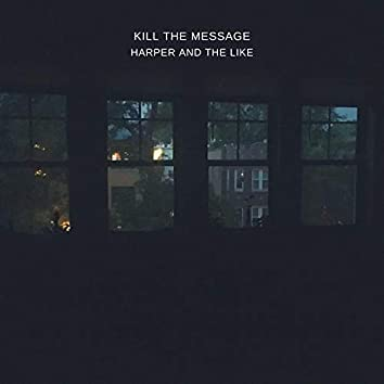 KILL THE MESSAGE