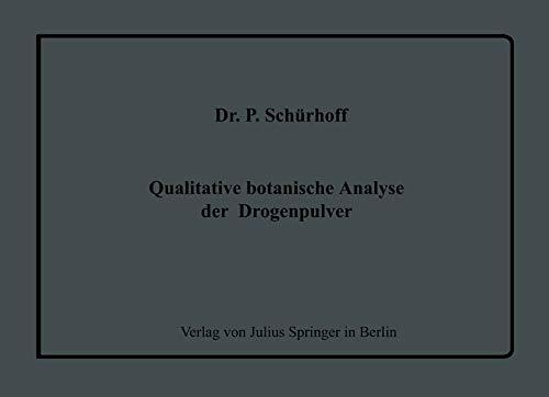 Qualitative botanische Analyse der Drogenpulver: Eine Einführung in den Gang einer systematischen mikroskopischen Pulveruntersuchung