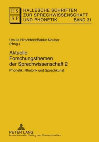 Aktuelle Forschungsthemen der Sprechwissenschaft 2: Phonetik, Rhetorik und Sprechkunst (Hallesche Schriften zur Sprechwissenschaft und Phonetik, Band 31)