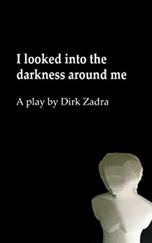 I looked into the darkness around me by [Dirk Zadra]