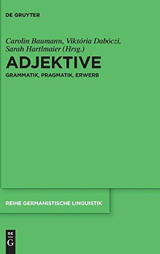 Adjektive: Grammatik, Pragmatik, Erwerb (Reihe Germanistische Linguistik, 313, Band 313)