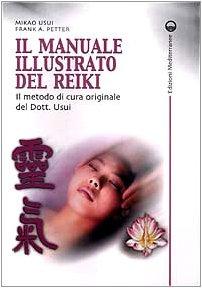 Il manuale illustrato del Reiki. Il metodo di cura originale del dott. Usui