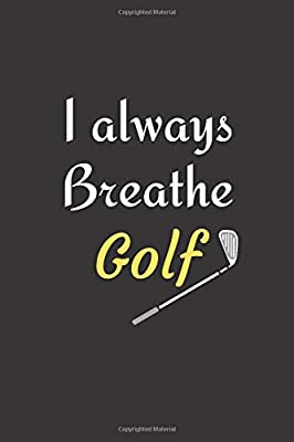 I Always Breathe Golf
