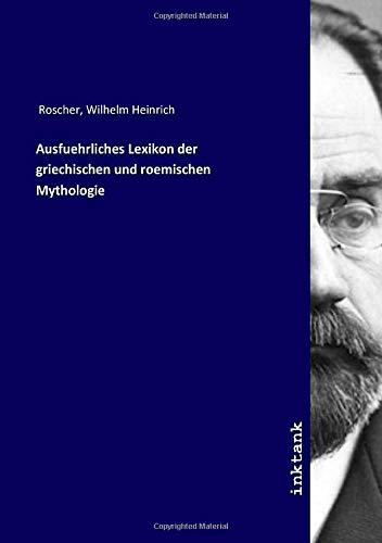 Ausfuehrliches Lexikon der griechischen und roemischen Mythologie
