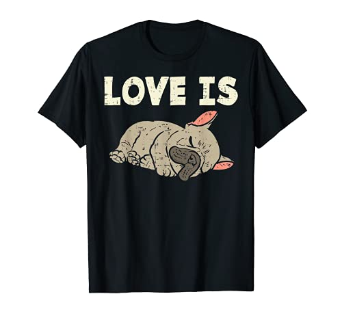 Love Is French Bulldog Cute Frenchie Dog Lover Owner Gift T-Shirt