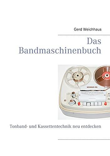 Das Bandmaschinenbuch: Tonband- und Kassettentechnik neu entdecken
