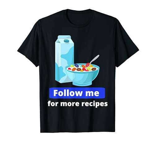 Cereal and Milk Meme Funny Quote Follow Me for More Recipes T-Shirt