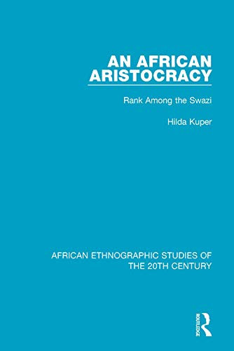 An African Aristocracy: Rank Among the Swazi (African Ethnographic Studies of the 20th Century Book 40)