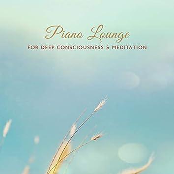 Piano Lounge for Deep Consciousness & Meditation: Calming New Age Music, Sleep, Mindfulness, Yoga