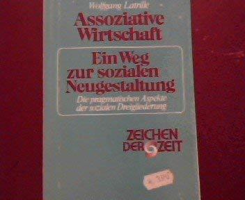 Assoziative Wirtschaft - ein Weg zur sozialen Neugestaltung: Die pragmatischen Aspekte der sozialen Dreigliederung (Zeichen der Zeit)