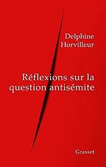 Réflexions sur la question antisémite (essai français) par [Delphine Horvilleur]