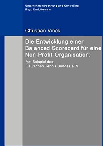 Die Entwicklung einer Balanced Scorecard für eine Non-Profit-Organisation:: Am Beispiel des Deutschen Tennis Bundes e. V.
