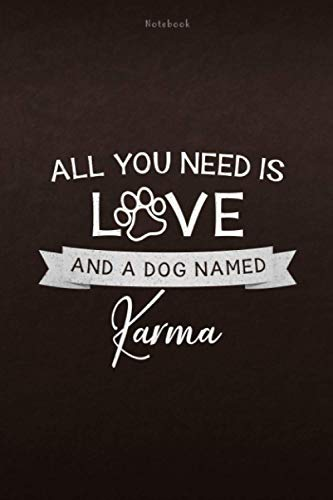 Notebook All You Need Is Love And A Dog Named Karma Lined Journal: 6x9 inch, 112 Pages, Personal, Lesson, Appointment, Monthly, Weekly, Daily