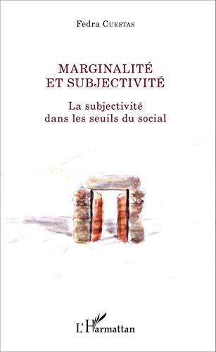 Marginalité et subjectivité: La subjectivité dans les seuils du social