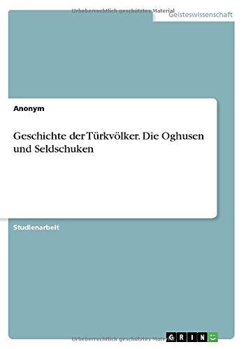 Geschichte der Türkvölker. Die Oghusen und Seldschuken