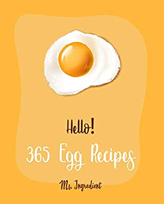 Hello! 365 Egg Recipes: Best Egg Cookbook Ever For Beginners [Omelet Cookbook, Frittata Recipe, Quiche Recipe, Souffle Recipe Book, Brunch Recipe Books, ... Salad Recipes, Deviled Egg Recipe] [Book 1] from Ms. Ingredient