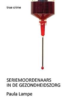 Seriemoordenaars In De Gezondheidszorg van [Paula Lampe]