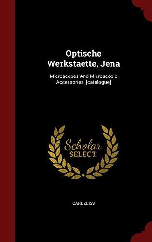 Optische Werkstaette, Jena: Microscopes And Microscopic Accessories. [catalogue]
