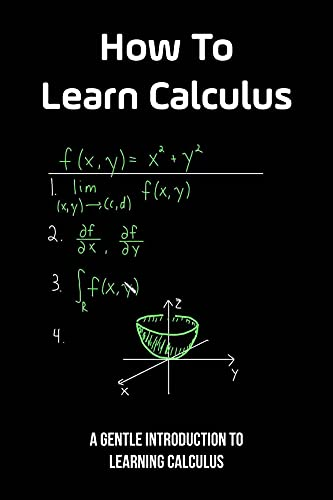 How To Learn Calculus: A Gentle Introduction To Learning Calculus: Learn Calculus Quickly (English Edition)