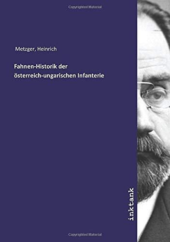 Fahnen-Historik der österreich-ungarischen Infanterie