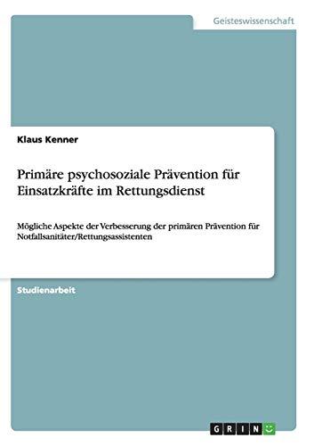 Primäre psychosoziale Prävention für Einsatzkräfte im Rettungsdienst: Mögliche Aspekte der Verbesserung der primären Prävention für Notfallsanitäter/Rettungsassistenten