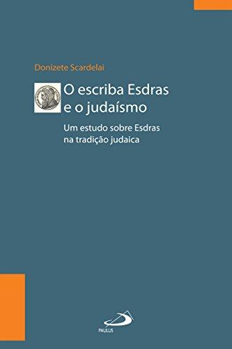 O escriba Esdras e o Judaísmo: Um estudo sobre Esdras à luz da tradição (Biblioteca de estudos bíblicos)