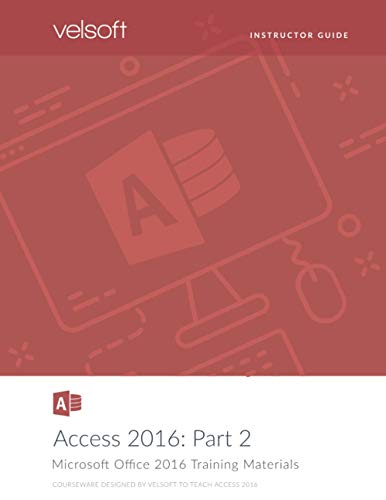 Access 2016: Part 2 (INSTRUCTOR GUIDE)