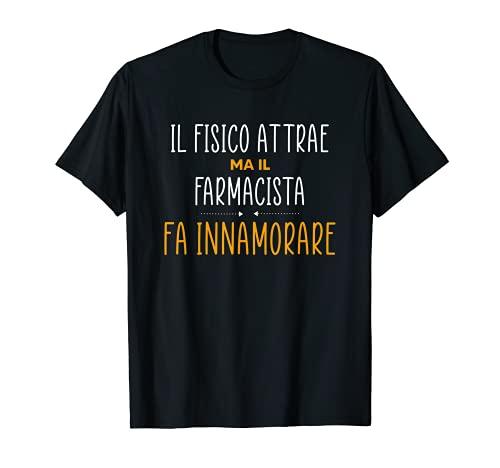 Regalo divertente por Farmacista - Fa Innamorare Camiseta