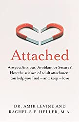 Attached: The New Science of Adult Attachment and How it Can Help You Find - and Keep - Love by Rachel Heller & Amir Levine
