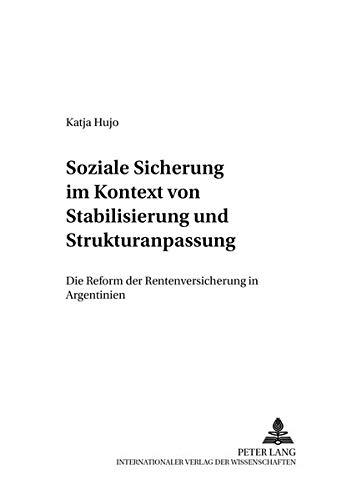 Soziale Sicherung im Kontext von Stabilisierung und Strukturanpassung: Die Reform der Rentenversicherung in Argentinien (Entwicklung und Finanzierung, Band 15)