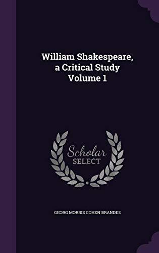 William Shakespeare, a Critical Study Volume 1