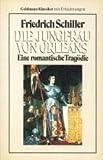 Die Jungfrau von Orleans. Eine romantische Tragödie. - Friedrich von Schiller